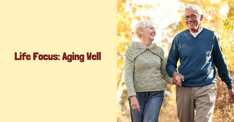 Life Focus_ Aging Well
